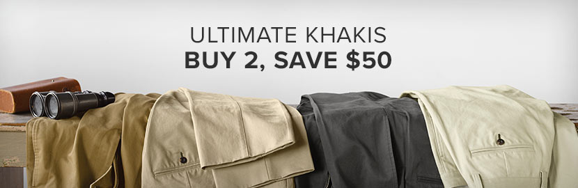 ULTIMATE KHAKIS | BUY 2, SAVE $50