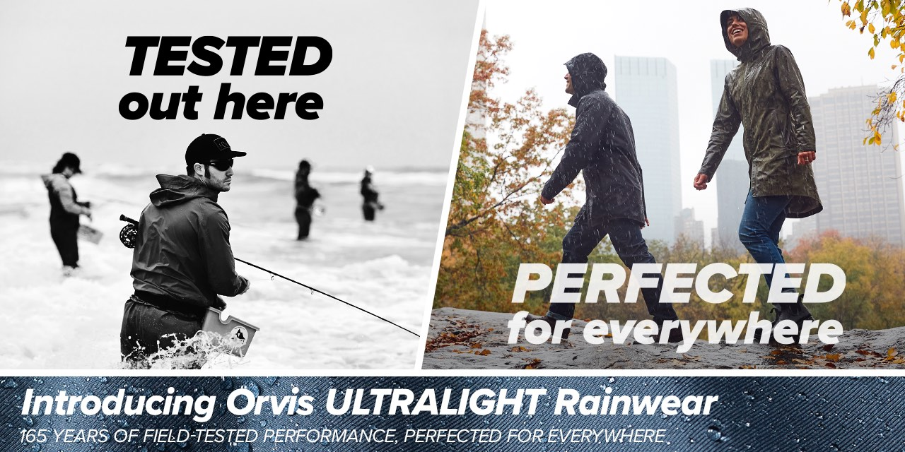Tested out here Perfected for every where | Introducing Orvis Ultralight Rainwear 165 years of field-tested performance, perfected for everywhere