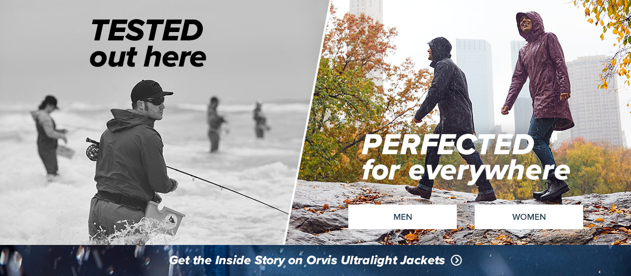 TESTED out here PERFECTED for everywhere Get the Inside Story on Orvis Ultralight Jackets