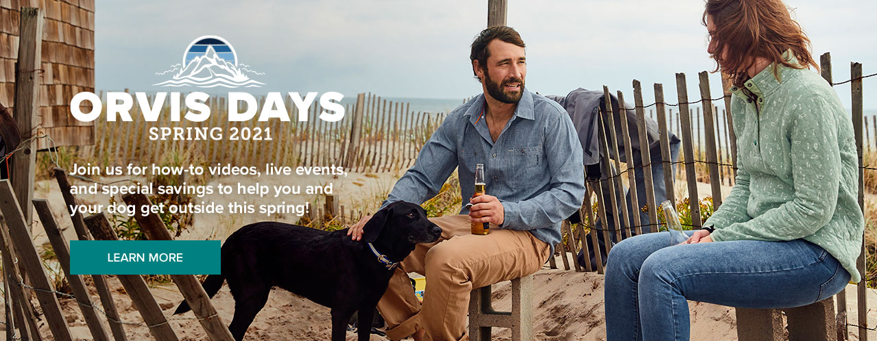 SPRING ORVIS DAYS 2021 Join us for how-to videos, live events, and special savingsto help you and your dog get out this spring! Learn More