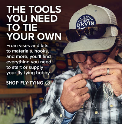 THE TOOLS YOU NEED TO TIE YOUR OWN From vises and kits to materials, hooks, and more, you'll find everything you need to start or supply your fly-tying hobby. Shop Fly-Tying