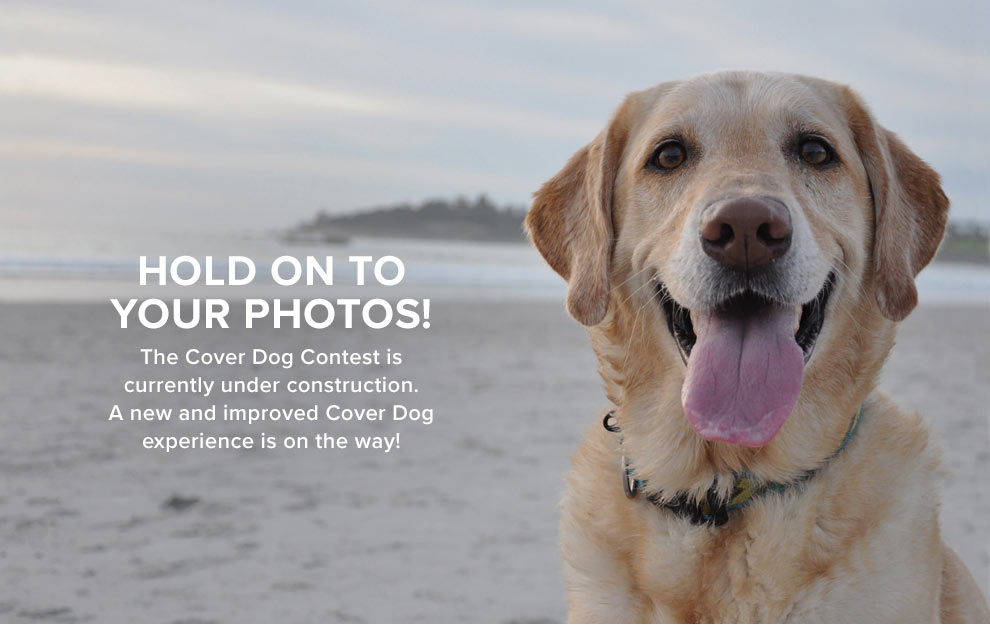 Hold on to you photos! The Cover Dog Contest is currently under construction. A new and improved Cover Dog experience is on the way!