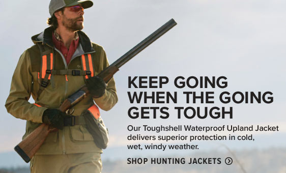 KEEP GOING WHEN THE GOING GETS TOUGH Our Toughshell Waterproof Upland Jacket delivers superior protection in cold, wet, windy weather. Shop Hunting Jackets