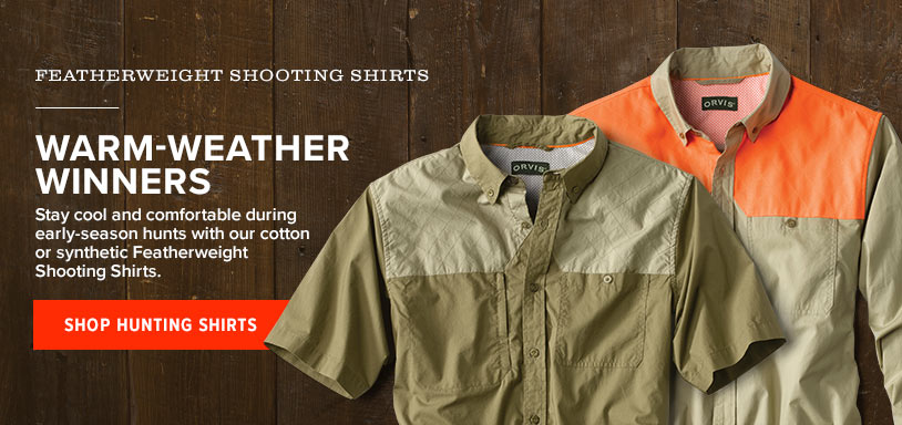 WARM-WEATHER WINNERS Stay cool and comfortable during early-season hunts with our cotton or synthetic Featherweight Shooting Shirts. Shop Hunting Shirts