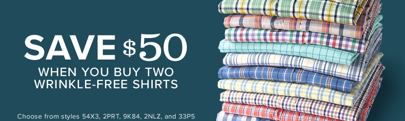SAVE $50 WHEN YOU BUY 2 WRINKLE-FREE SHIRTS