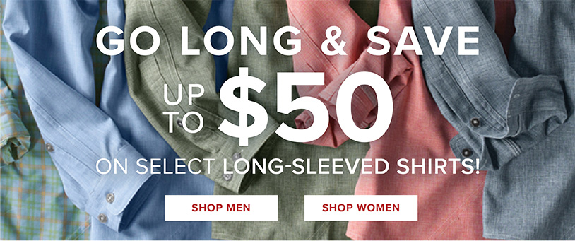GO LONG & save up to $50 on select long-sleeved shirts!