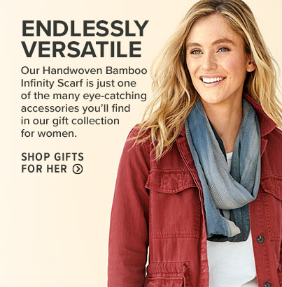 ENDLESSLY VERSATILE Our Handwoven Bamboo Infinity Scarf is just one of the many eye-catching accessories you'll find in our gift collection for women. Shop Gifts for Her
