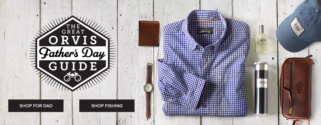 THE GREAT ORVIS FATHER'S DAY GUIDE - SHOP FOR DAD