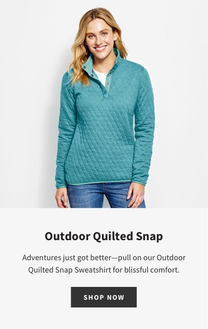 Outdoor Quilted Snap | Adventures just got better—pull on our Outdoor Quilted Snap Sweatshirt for blissful comfort. | SHOP NOW