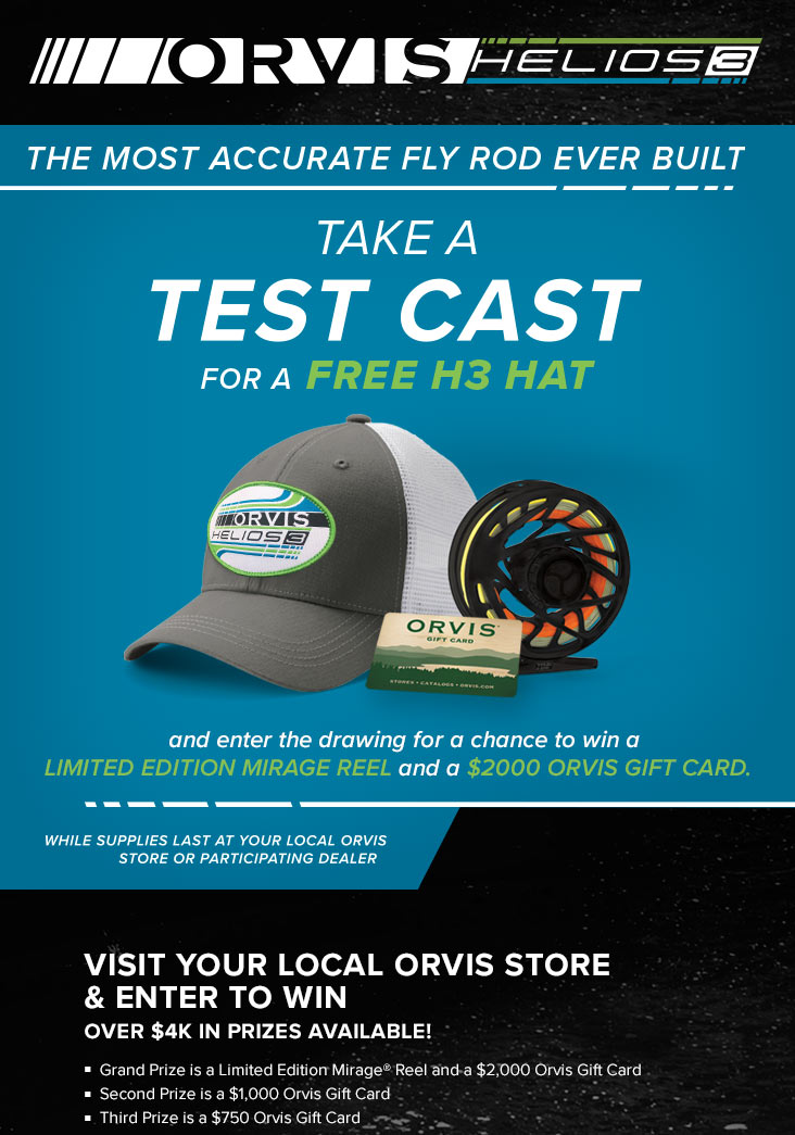 Take a test cast for a free H3 hat and enter the drawing for a chance to win a limited edition mirage reel and a $2000 Orvis gift card while supplies last at your local Orvis store or participating dealer.