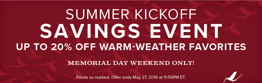 Summer Kickoff Savings Event | Up to 20% off warm weather favorites!