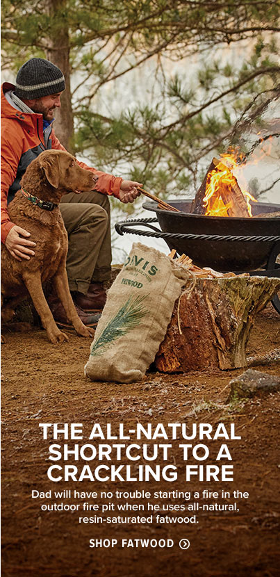 THE ALL-NATURAL SHORTCUT TO A CRACKLING FIRE | Dad will have no trouble starting a fire in the outdoor fire pit when he uses all-natural, resin-saturated fatwood. Shop Fatwood