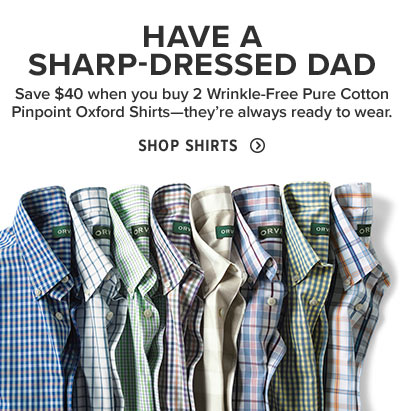 SAVE $40 WHEN YOU BUY TWO!  Dad will arrive unruffled when he buttons into a Wrinkle-Free Pure Cotton Pinpoint Oxford Shirt.  Shop Shirts
