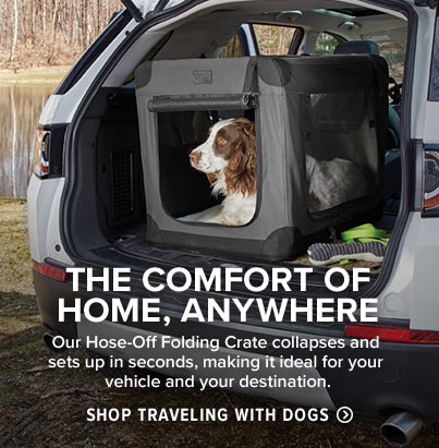 THE COMFORT OF HOME, ANYWHERE  Our Hose-Off Folding Crate collapses and sets up in seconds, making it ideal for your vehicle and your destination.  Shop Traveling with Dogs