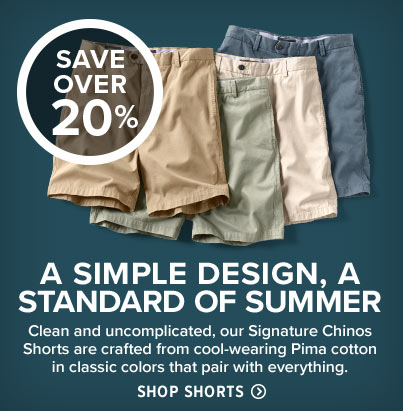 A SIMPLE DESIGN. A STANDARD OF SUMMER. SAVE OVER 20% We keep our shorts uncomplicated, the way they should be. We use cool-wearing Pima cotton and make them in classic colors that pair with everything. Shop Shorts