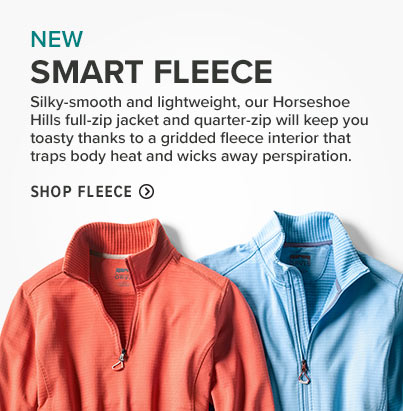 SMART FLEECE Silky-smooth and lightweight, our Horseshoe Hills  full-zip jacket and quarter-zip will keep you toasty thanks to a gridded fleece interior that traps body heat and wicks away perspiration.