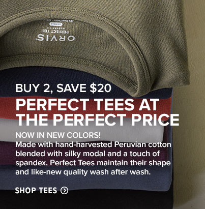 PERFECT TEES AT THE PERFECT PRICE Now in new colors! Made with hand-harvested Peruvian cotton blended with silky modal and a touch of spandex, Perfect Tees maintain their shape and like-new quality wash after wash.