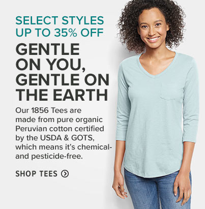 GENTLE ON YOU, GENTLE ON THE EARTH Our 1856 Tees are made from pure organic Peruvian cotton certified by the USDA & GOTS, which means it's chemical- and pesticide-free.SELECT STYLES UP TO 35% OFF