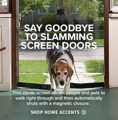 SAY GOODBYE TO SLAMMING SCREEN DOORS  This clever screen allows people and pets to walk right through and then automatically shuts with a magnetic closure.  Shop Home Accents