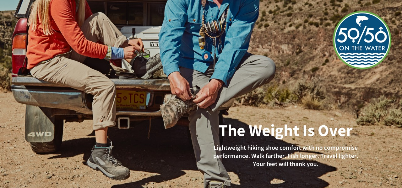 The Weight Is Over   Lightweight hiking shoe comfort with no compromise performance. Walk farther. Fish longer. Travel lighter. Your feet will thank you.