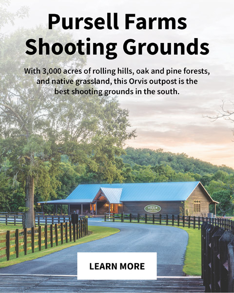 Pursell Farms Shooting Grounds With 3,000 acres of rolling hills, oak and pine forests,  and native grassland, this Orvis outpost is the  best shooting grounds in the south. | LEARN MORE