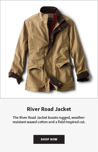 River Road Jacket The River Road Jacket boasts rugged, weather-resistant waxed cotton and a field-inspired cut. SHOP NOW