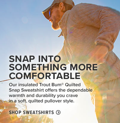 SNAP INTO SOMETHING MORE COMFORTABLE | Our insulated Trout Bum® Quilted Snap Sweatshirt offers the dependable warmth and durability you crave in a soft, quilted pullover style. Shop Sweatshirts