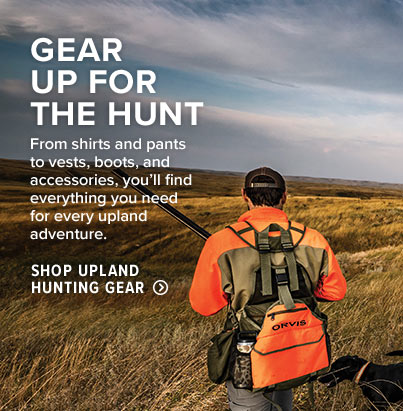 GEAR UP FOR THE HUNT From shirts and pants to vests, boots, and accessories, you'll find everything you need for every upland adventure. Shop Upland Hunting Gear
