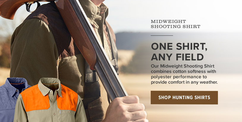 ONE SHIRT, ANY FIELD Our Midweight Shooting Shirt combines cotton softness with polyester performance to provide comfort in any weather. Shop Hunting Shirts
