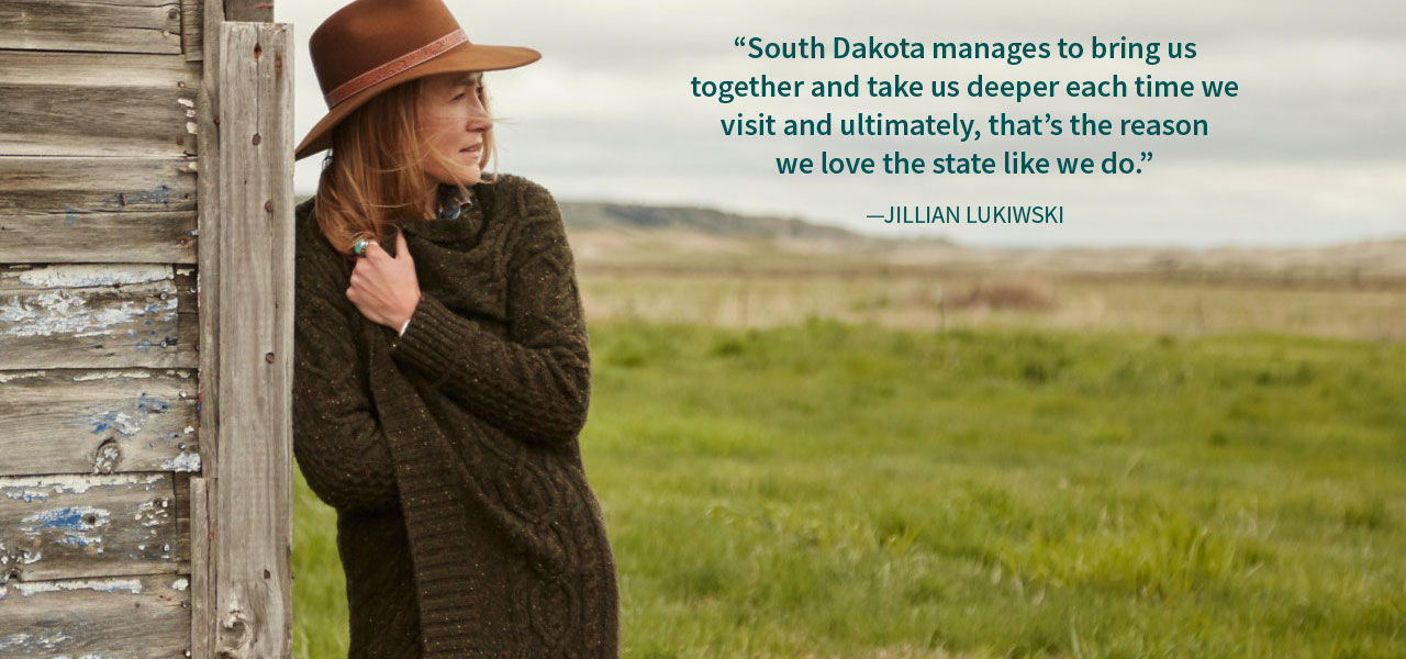 South Dakota manages to bring us together and take us deeper each time we visit and ultimately, that's the reason we love the state like we do. —Jillian Lukiwski