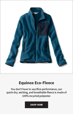 Equinox Eco-fleece | You dont have to sacrifice performance, our quick-dry, wicking, and breathable fleece is made of 100% recycled polyester. | Shop Now