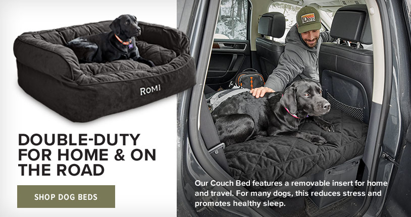 DOUBLE-DUTY FOR HOME & ON THE ROAD Our Couch Bed features a removable insert for home and travel. For many dogs, this reduces stress and promotes healthy sleep. Shop Dog Beds