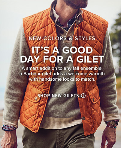 IT'S A GOOD DAY FOR A GILET  A smart addition to any fall ensemble, a Barbour gilet adds a welcome warmth with handsome looks to match.