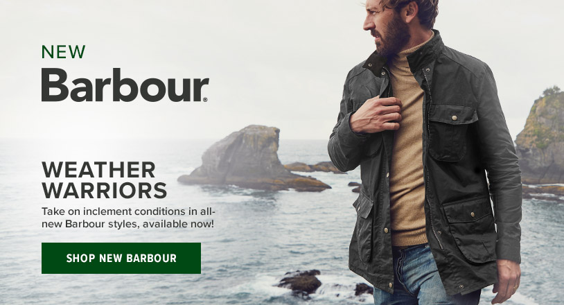 Weather Warriors Take on inclement conditions in all-new Barbour styles Shop Barbour