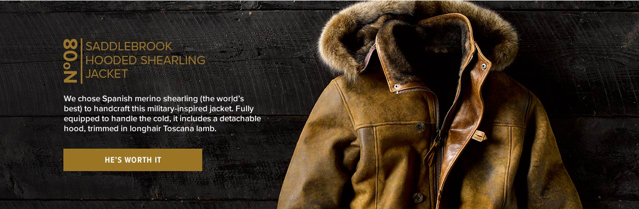 No. 8  SADDLEBROOK HOODED SHEARLING JACKET | We chose Spanish merino shearling (the world's best) to handcraft this military-inspired jacket. Fully equipped to handle the cold, it includes a detachable hood, trimmed in longhair Toscana lamb.| HE'S WORTH IT