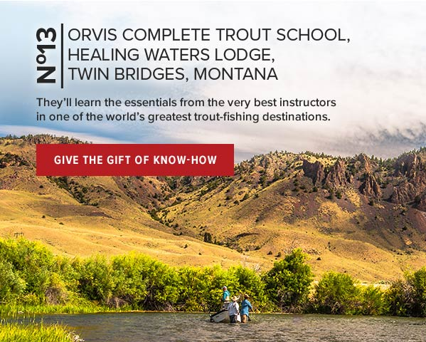 ORVIS COMPLETE TROUT SCHOOL, HEALING WATERS LODGE, TWIN BRIDGES, MONTANA | They'll learn the essentials from the very best instructors in one of the world's greatest trout-fishing destinations. | GIVE THE GIFT OF KNOW-HOW