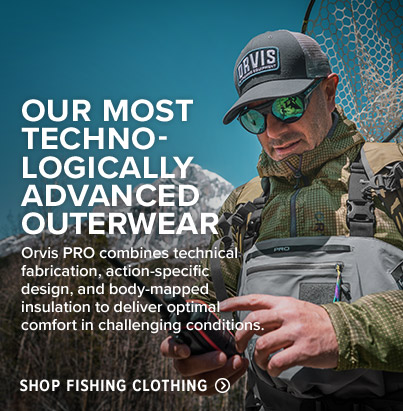 OUR MOST TECHNOLOGICALLY ADVANCED OUTERWEAR Orvis PRO combines technical fabrication, action-specific design, and body-mapped insulation to deliver optimal comfort in challenging conditions.Shop Fishing Clothing