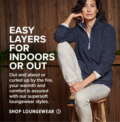 TRAIL TOUGH, COUCH COZY. Out and about or curled up by the fire, your warmth and comfort is assured with our supersoft loungewear styles.