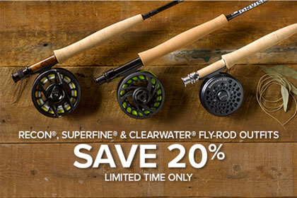 RECON®, SUPERFINE® & CLEARWATER® FLY-ROD OUTFITS SAVE 20%