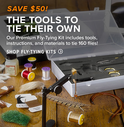 THE TOOLS TO TIE THEIR OWN Our Premium Fly-Tying Kit includes tools, instructions, and materials to tie 160 flies! Shop Fly-Tying Kits