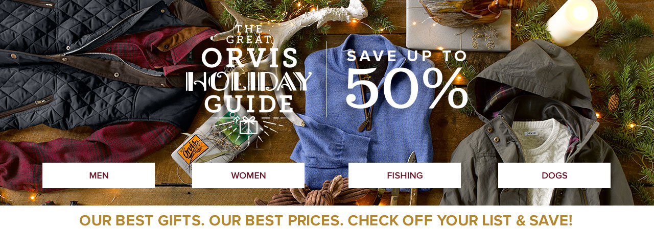 THE GREAT ORVIS HOLIDAY GUIDE=SAVE UP TO 50%-OUR BEST GIFTS. OUR BEST PRICES. CHECK OFF YOUR LIST & SAVE!