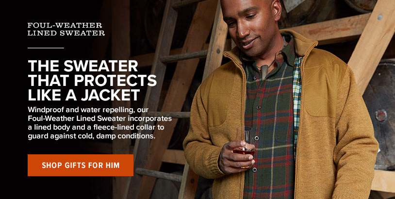 THE SWEATER THAT PROTECTS LIKE A JACKET  Windproof and water repelling, our Foul-Weather Lined Sweater incorporates a lined body and a fleece-lined collar to guard against cold, damp conditions.  Shop Gifts for Him