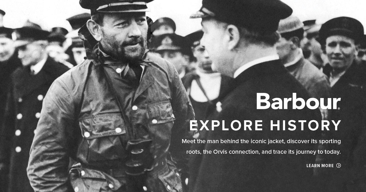 Barbour EXPLORE HISTORY Meet the man behind the iconic jacket, discover its sporting roots, the Orvis connection, and trace its journey to today. | LEARN MORE