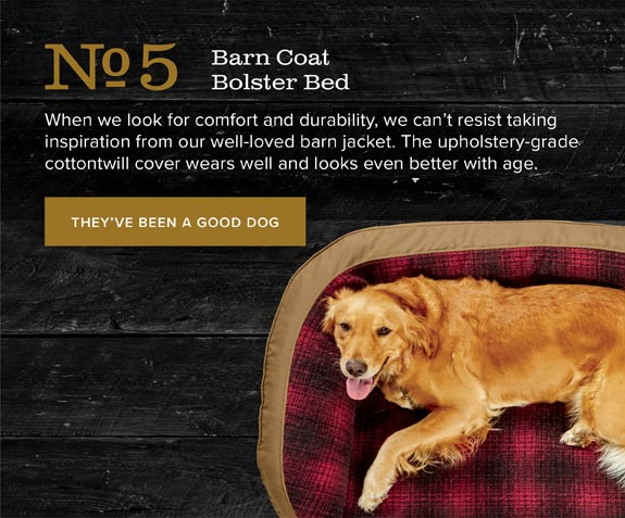No.5 Barn Coat Bolster Bed | When we look for comfort and durability, we can't resist taking inspiration from our well-loved barn jacket. The upholstery-grade cottontwill cover wears well and looks even better with age. | THEY'VE BEEN A GOOD DOG
