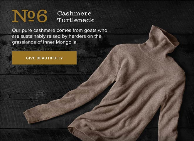 No.6 Cashmere Turtleneck | Our pure cashmere comes from goats who are sustainably raised by herders on the grasslands of Inner Mongolia. | GIVE BEAUTIFULLY