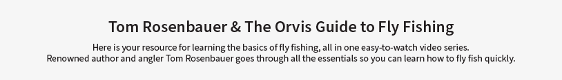 Tom Rosenbauer & The Orvis Guide to Fly Fishing Here is your resource for learning the basics of fly fishing, all in one easy-to-watch video series. Renowned author and angler Tom Rosenbauer goes through all the essentials so you can learn how to fly fish quickly