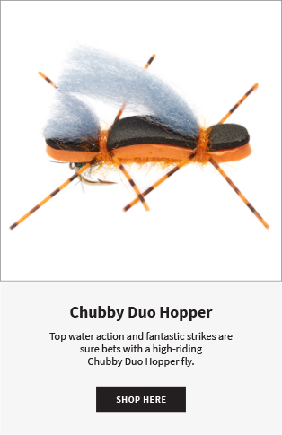 Chubby Duo Hopper Top water action and fantastic strikes are sure bets with a high-riding Chubby Duo Hopper fly.  |  Shop Now