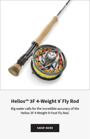 Helios 3F 4-Weight 9' Fly Rod Big water calls for the incredible accuracy of the Helios 3F 4-Weight 9-Foot Fly Rod. |  Shop Now