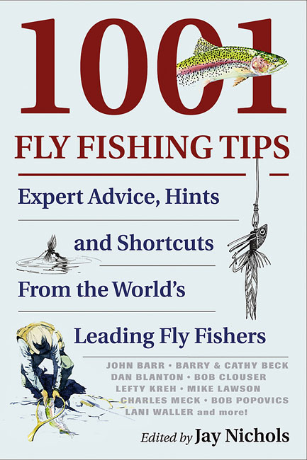 Fly-fishing tips book, edited by Jay Nichols. Reading this one-of-a-kind collection of practical advice is like taking a fishing trip across the country with more than twenty-five of the world's fly-fishing experts. Over 1,001 of the best fly-fishing tips, compiled by the former managing editor of Fly Fisherman Magazine, cover essentials from trout to tarpon, such as: casting with Lefty Kreh, matching the hatch with Charlie Meck, taking great fish photos with Barry and Cathy Beck, mastering mayflies with John Barr, catching selective trout with Mike Lawson, West Coast stripers with Dan Blanton, steelhead secrets with Lani Waller, and Spey casting with Simon Gawesworth. Paperback fly-fishing tips book is 216 pages.